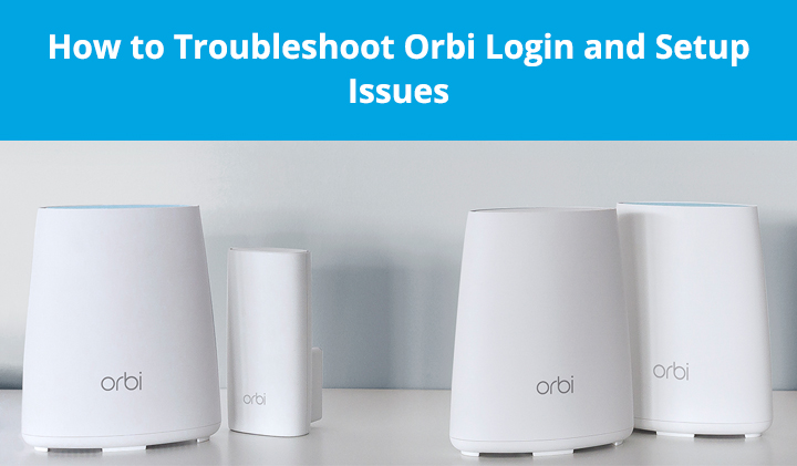 How to Troubleshoot Orbi Login and Setup Issues