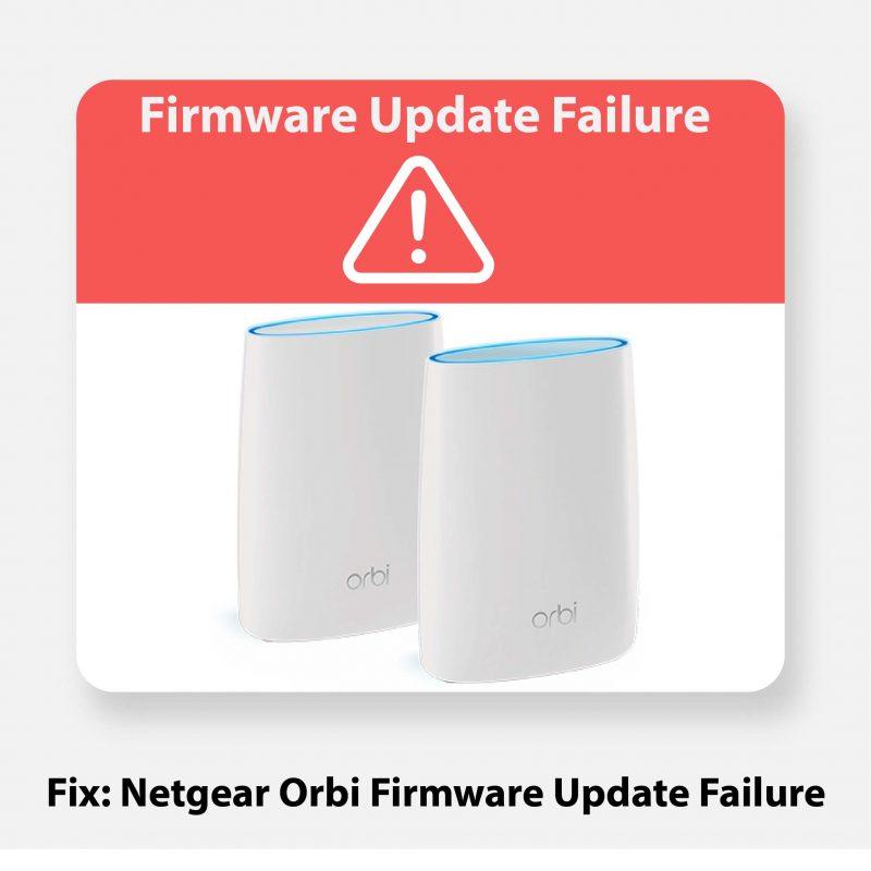 Netgear Orbi Firmware Update Failure [Solved 2020]