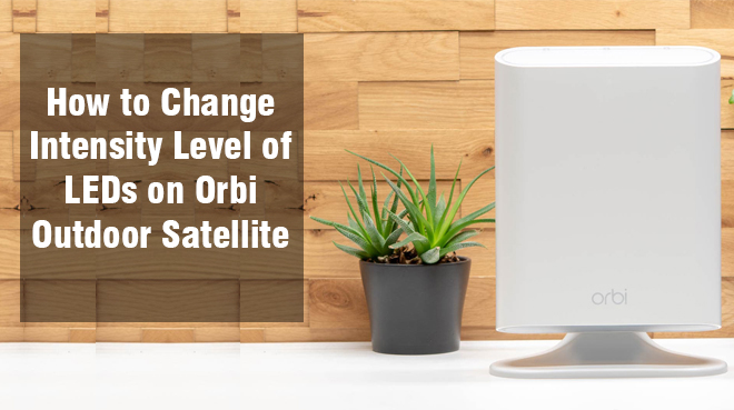 How to Change Intensity Level of LEDs on Orbi Outdoor Satellite