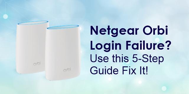 Netgear Orbi Login Failure? Use this 5-Step Guide Fix It!