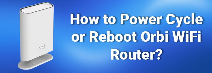 How to Power Cycle or Reboot Orbi WiFi Router?