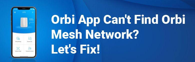 Orbi App Can't Find Orbi Mesh Network? Let's Fix!