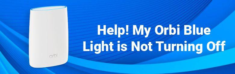 Help! My Orbi Blue Light is Not Turning Off