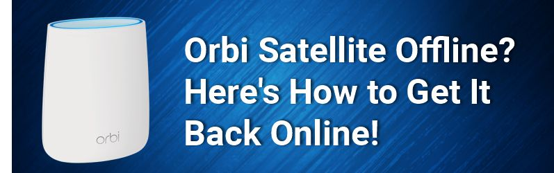 Orbi Satellite Offline? Here's How to Get It Back Online!